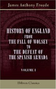 Cover of: History of England from the Fall of Wolsey to the Defeat of the Spanish Armada | James Anthony Froude