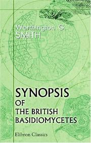 Cover of: Synopsis of the British Basidiomycetes: a descriptive catalogue of the drawings and specimens in the Department of botany, British museum