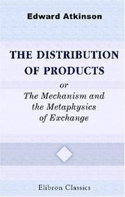 Cover of: The Distribution of Products; or, The Mechanism and the Metaphysics of Exchange