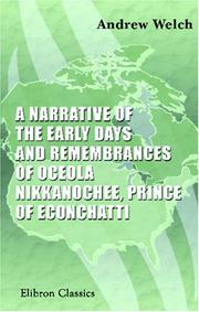 A narrative of the early days and remembrances of Oceola Nikkanochee, prince of Econchatti by Andrew Welch