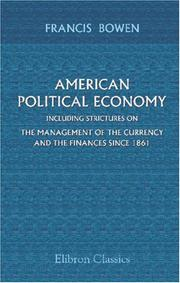 Cover of: American Political Economy; including Strictures on the Management of the Currency and the Finances since 1861