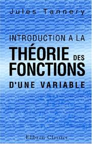 Cover of: Introduction a la théorie des fonctions d\'une variable | Jules Tannery