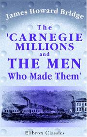Cover of: The /Carnegie Millions and the Men Who Made Them/ | James Howard Bridge