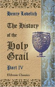 Cover of: The History of the Holy Grail, Englisht, ab. 1450 A.D., by Herry Lonelich, skynner | Henry Lovelich