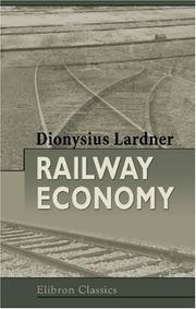 Cover of: Railway economy: a treatise on the new art of transport, its management, prospects and relations.