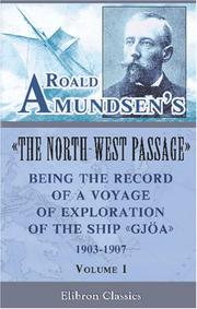 "Cover of: Roald Amundsen's ""The North-West Passage"": Being the Record of a Voyage of Exploration of the Ship ""Gjoa"", 1903-1907"