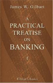 Cover of: A Practical Treatise on Banking | James William Gilbart