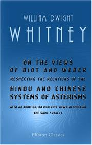 Cover of: On the Views of Biot and Weber Respecting the Relations of the Hindu and Chinese Systems of Asterisms | William Dwight Whitney