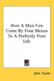 Cover of: How A Man Can Come By Four Means To A Perfectly Poor Life | Tauler, Johannes
