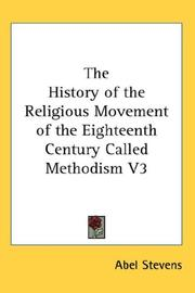 Cover of: The History of the Religious Movement of the Eighteenth Century Called Methodism V3
