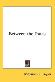 Cover of: Between the Gates | Benjamin F. Taylor