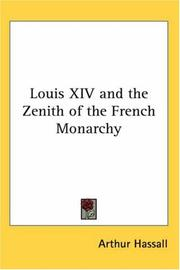 Cover of: Louis XIV and the Zenith of the French Monarchy | Arthur Hassall