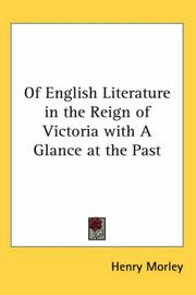 Cover of: Of English Literature in the Reign of Victoria with A Glance at the Past | Henry Morley