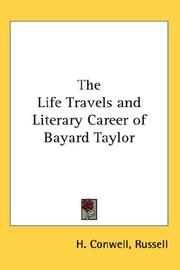 Cover of: The Life Travels and Literary Career of Bayard Taylor
