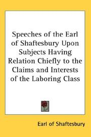 Cover of: Speeches of the Earl of Shaftesbury Upon Subjects Having Relation Chiefly to the Claims and Interests of the Laboring Class