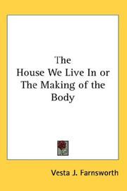 Cover of: The House We Live In or The Making of the Body | Vesta J. Farnsworth