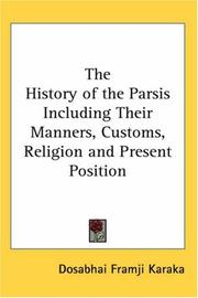 History Of The Parsis Including Their Manners, Customs, Religion And Present Position by Dosabhai Framji Karaka