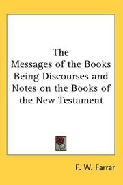 Cover of: The Messages of the Books Being Discourses and Notes on the Books of the New Testament | Frederic William Farrar