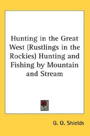 Cover of: Hunting in the great west, Rustlings in the Rockies, hunting and fishing by mountain and stream