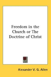 Cover of: Freedom in the Church or The Doctrine of Christ | Alexander V. G. Allen