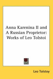 Cover of: Anna Karenina II and A Russian Proprietor: Works of Leo Tolstoi