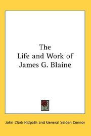 Cover of: The Life and Work of James G. Blaine | John Clark Ridpath