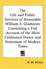 Cover of: Life And Public Services Of Honorable William E. Gladstone Containing A Full Account Of The Most Celebrated Orator And Statesman Of Modern Times