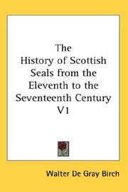 Cover of: The History of Scottish Seals from the Eleventh to the Seventeenth Century V1