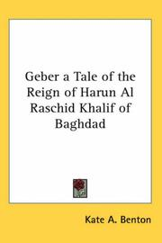Cover of: Geber a Tale of the Reign of Harun Al Raschid Khalif of Baghdad | Kate A. Benton