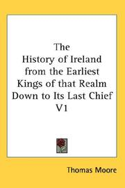 Cover of: The History of Ireland from the Earliest Kings of that Realm Down to Its Last Chief V1 | Thomas Moore