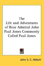Cover of: The Life and Adventures of Rear Admiral John Paul Jones Commonly Called Paul Jones | John S. C. Abbott