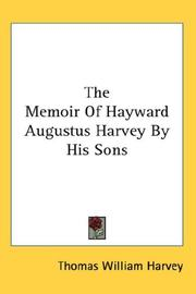 Cover of: The Memoir Of Hayward Augustus Harvey By His Sons | Thomas William Harvey