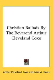 Cover of: Christian Ballads By The Reverend Arthur Cleveland Coxe | Arthur Cleveland Coxe