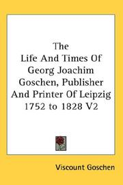 Cover of: The Life And Times Of Georg Joachim Goschen, Publisher And Printer Of Leipzig 1752 to 1828 V2
