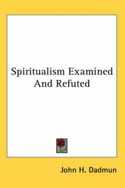 Cover of: Spiritualism Examined And Refuted | John H. Dadmun