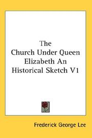Cover of: The Church Under Queen Elizabeth An Historical Sketch V1 | Frederick George Lee