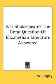 Cover of: Is It Shakespeare? The Great Question Of Elizabethan Literature Answered | W. Begley