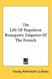 Cover of: Life of Napoleon Bonaparte Emperor of the French