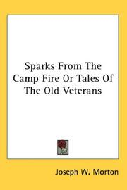 Cover of: Sparks From The Camp Fire Or Tales Of The Old Veterans | Joseph W. Morton