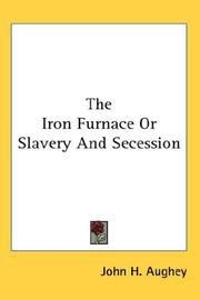 Cover of: The Iron Furnace Or Slavery And Secession | John H. Aughey