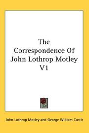 Cover of: The Correspondence Of John Lothrop Motley V1 | John Lothrop Motley