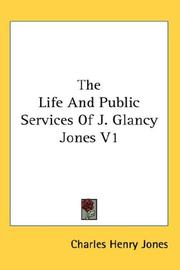 Cover of: The Life And Public Services Of J. Glancy Jones V1