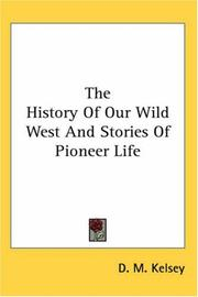 Cover of: The History Of Our Wild West And Stories Of Pioneer Life | D. M. Kelsey