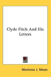 Cover of: Clyde Fitch And His Letters | Montrose J. Moses