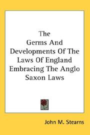 Cover of: The Germs And Developments Of The Laws Of England Embracing The Anglo Saxon Laws