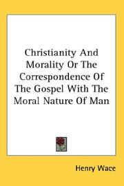 Cover of: Christianity And Morality Or The Correspondence Of The Gospel With The Moral Nature Of Man