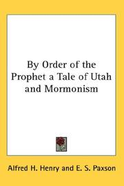 Cover of: By Order of the Prophet a Tale of Utah and Mormonism | Alfred H. Henry