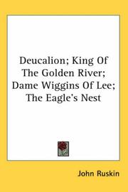 Cover of: Deucalion; King Of The Golden River; Dame Wiggins Of Lee; The Eagle