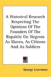 Cover of: A Historical Research Respecting the Opinions of the Founders of the Republic on Negroes As Slaves, As Citizens And As Soldiers