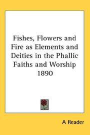 Cover of: Fishes, Flowers and Fire as Elements and Deities in the Phallic Faiths and Worship 1890